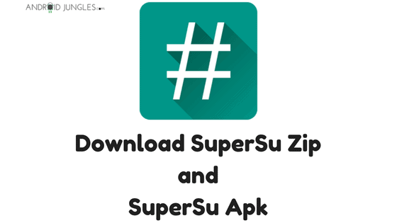 Download Latest SuperSU Zip and SuperSU Apk