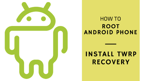 How to Root Android Phone and Install TWRP Recovery