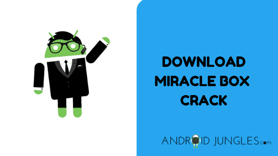 Download Latest Miracle Box Crack | Android Jungles