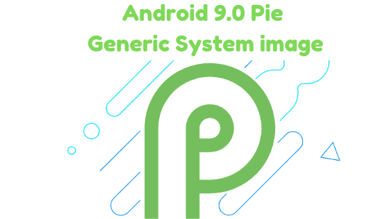 Download Android 9.0 Pie Generic System image