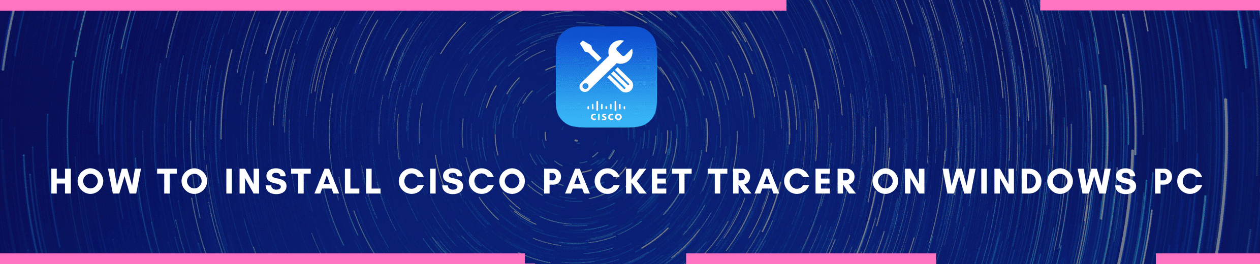 How to Install Cisco Packet Tracer On Windows PC