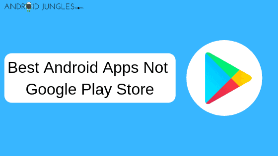 Best Android Apps Not Google Play Store