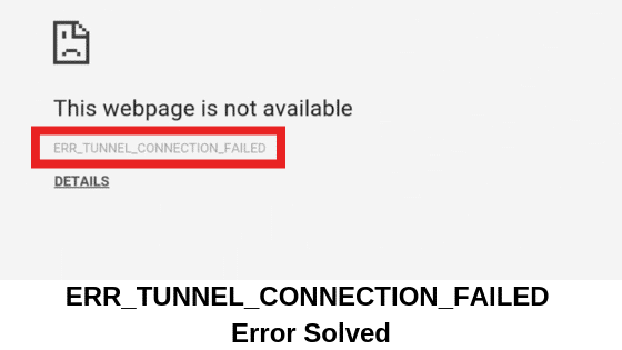 ERR_TUNNEL_CONNECTION_FAILED Error Solved