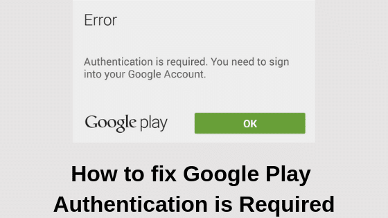 How to fix Google Play Authentication is Required