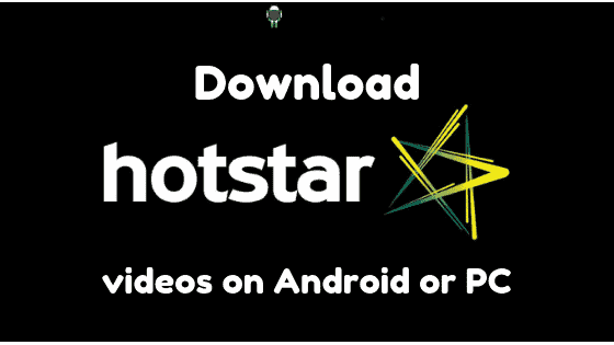 Download Hotstar videos on Android or PC