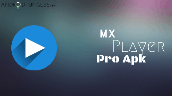 MX Player Pro APK 1 10 50 Download Latest Version (2019