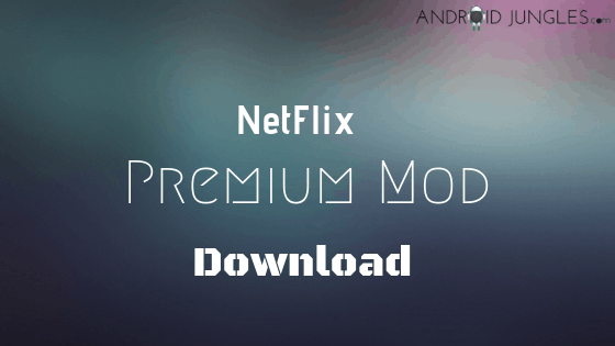Netflix MOD APK Premium Download Latest Version (2019) | Android Jungles