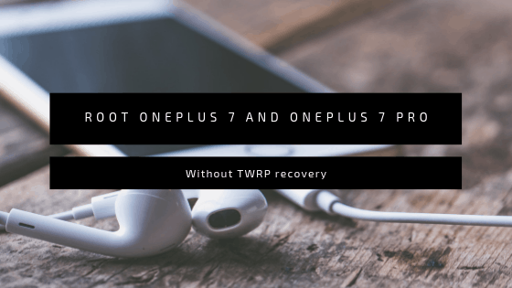 How to Root OnePlus 7/ OnePlus 7 Pro without TWRP Recovery