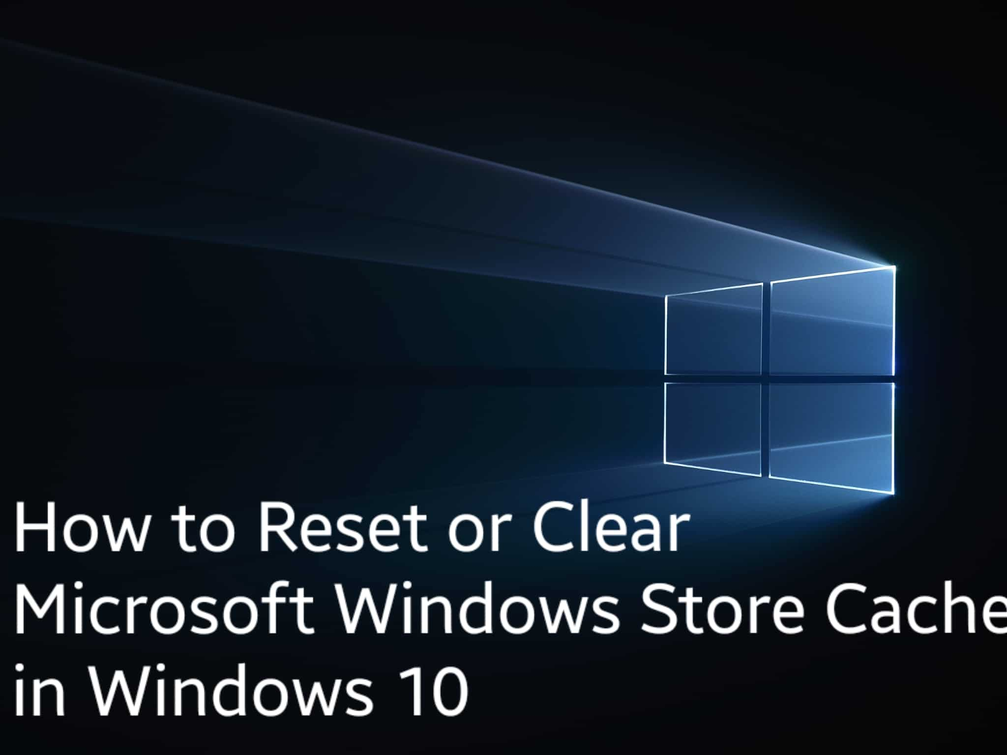 How to Reset or Clear Microsoft Windows Store Cache in