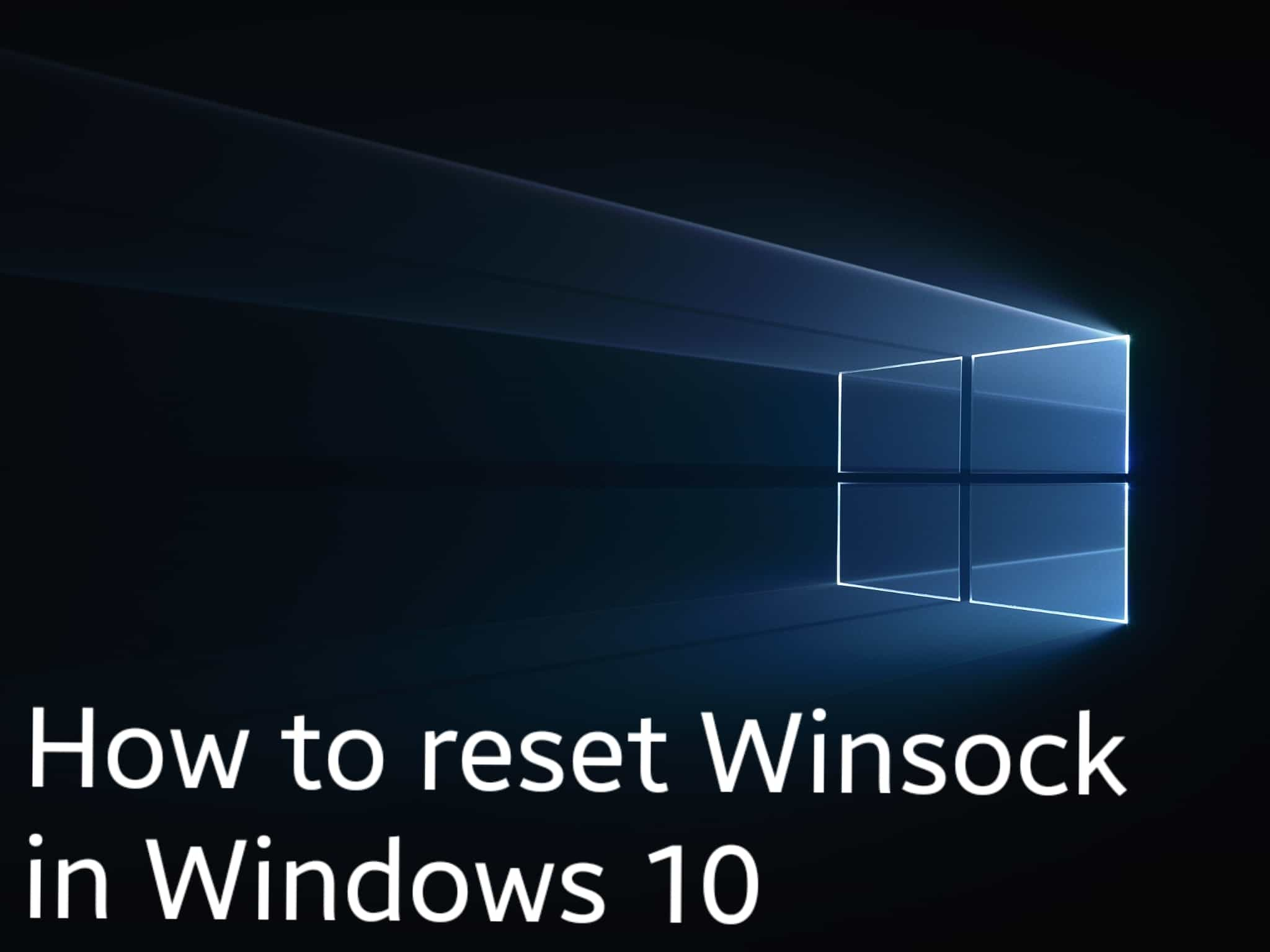 How to reset Winsock in Windows 10