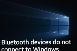 Bluetooth devices do not connect to Windows