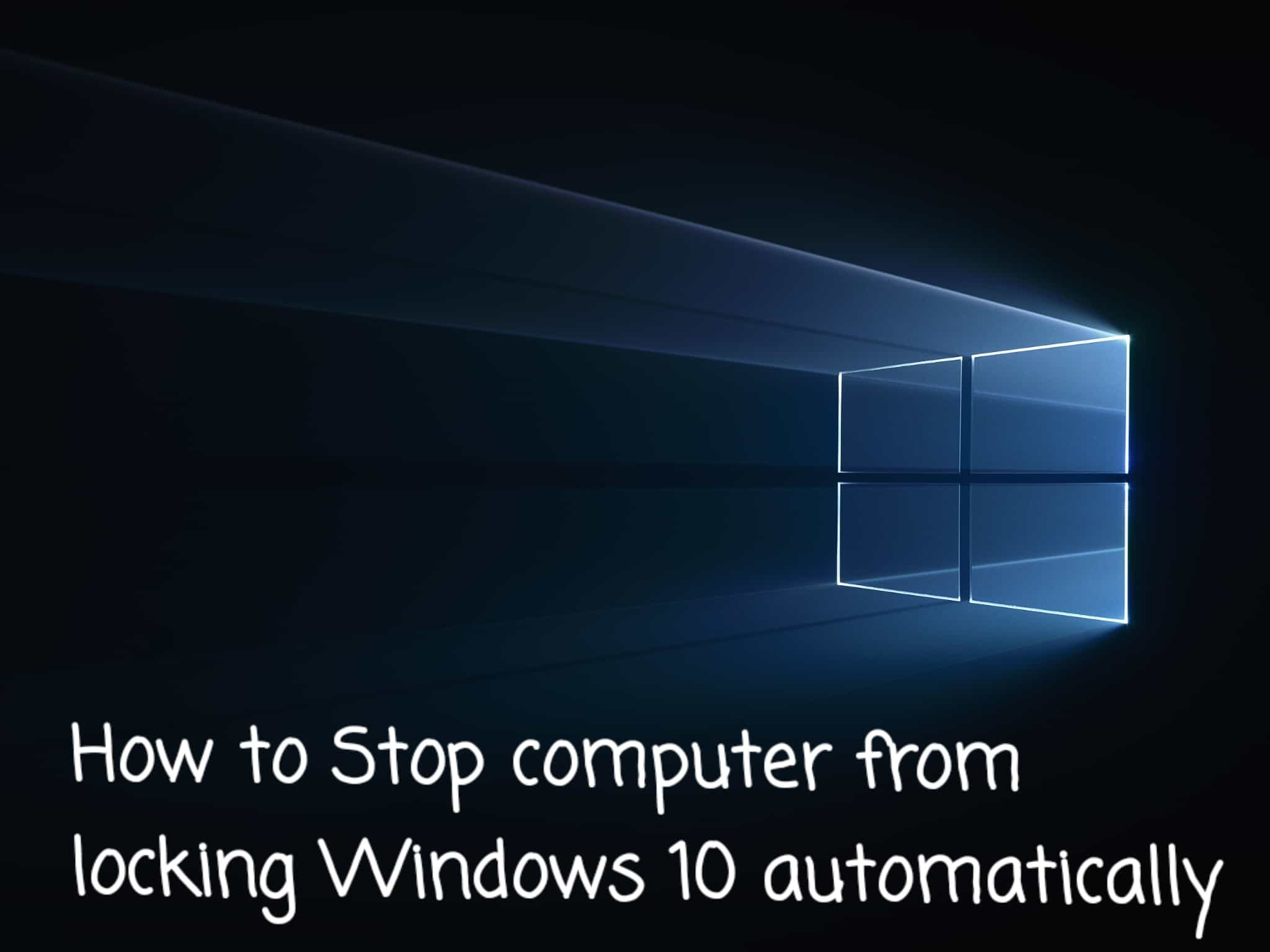 How to Stop computer from locking Windows 10 automatically