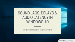 Sound lags, delays & Audio latency in Windows 10