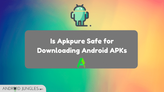 Is APKPure Safe?
