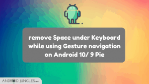 remove Space under Keyboard while using Gesture navigation on Android 10_ 9 Pie