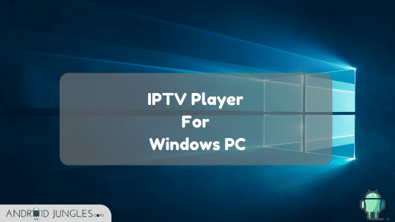 iptv player for Window PC