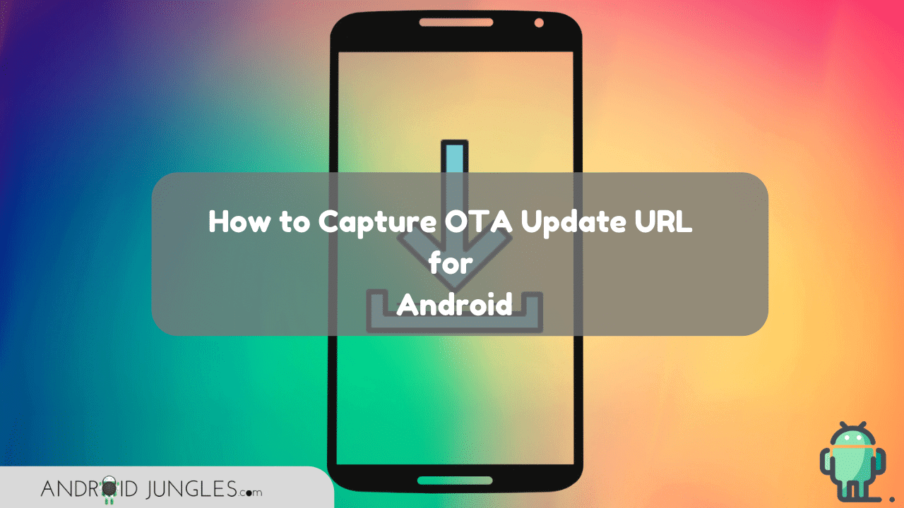 How to Capture OTA Update URL for Android