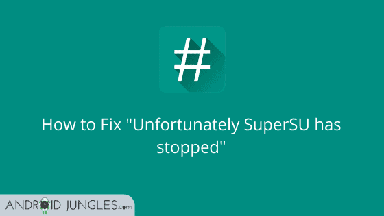How to Fix _Unfortunately SuperSU has stopped