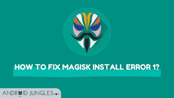 How to fix Magisk Install Error 1