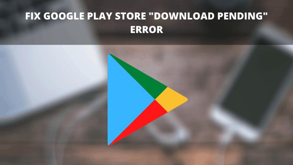 Fix Google Play store _Download Pending_ error