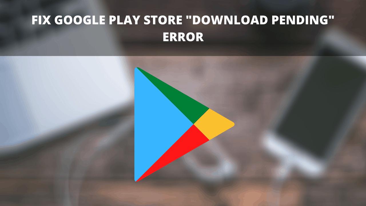 """Fix Google """"Play store Download Pending"""" error"""