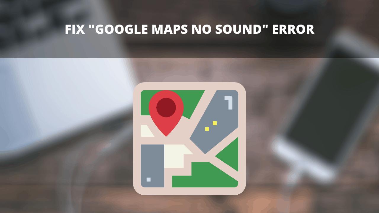 Fix _Google Maps No Sound_ error