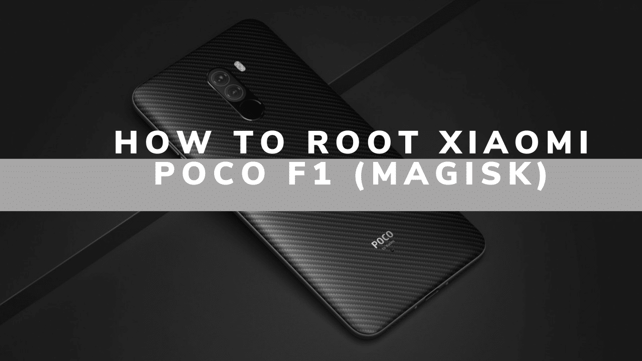 How To Root Xiaomi POCO F1 Using Magisk