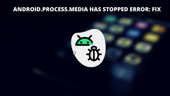 Android.Process.Media has Stopped error_ Fix