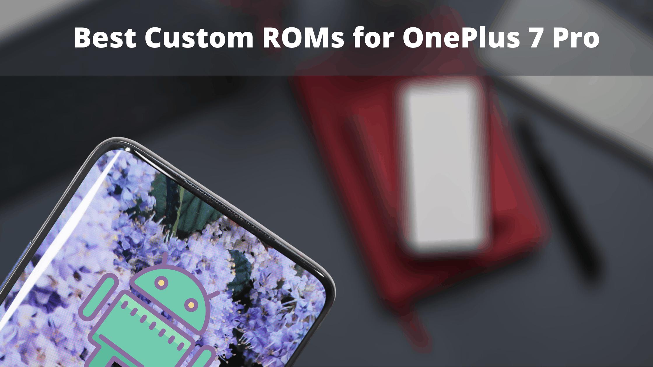 10 Best Custom ROMs for OnePlus 7 Pro
