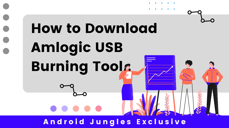How to Download Amlogic USB Burning Tool