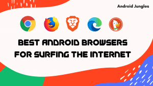 Top 5 Best Android Browsers for Surfing the Internet