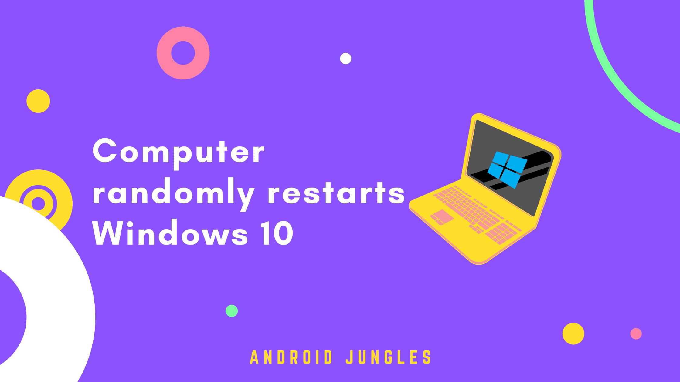 Computer randomly restarts Windows 10
