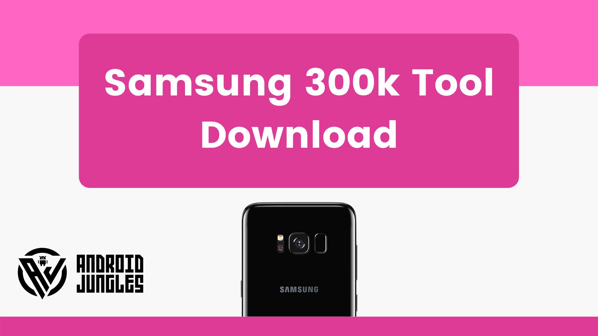 Download Samsung 300K Tool (Samsung Download Mode Tool)
