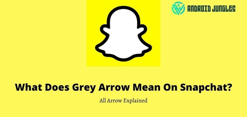 WHat does grey arrow mean on snapchat
